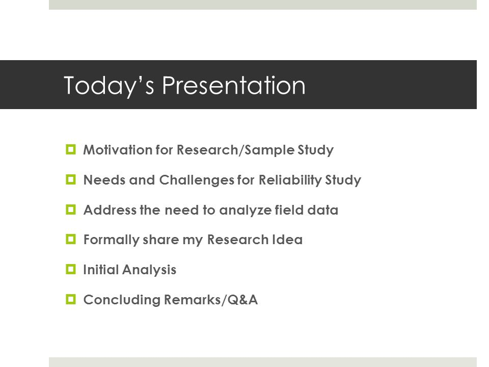 Today's Presentation Motivation for Research/Sample Study