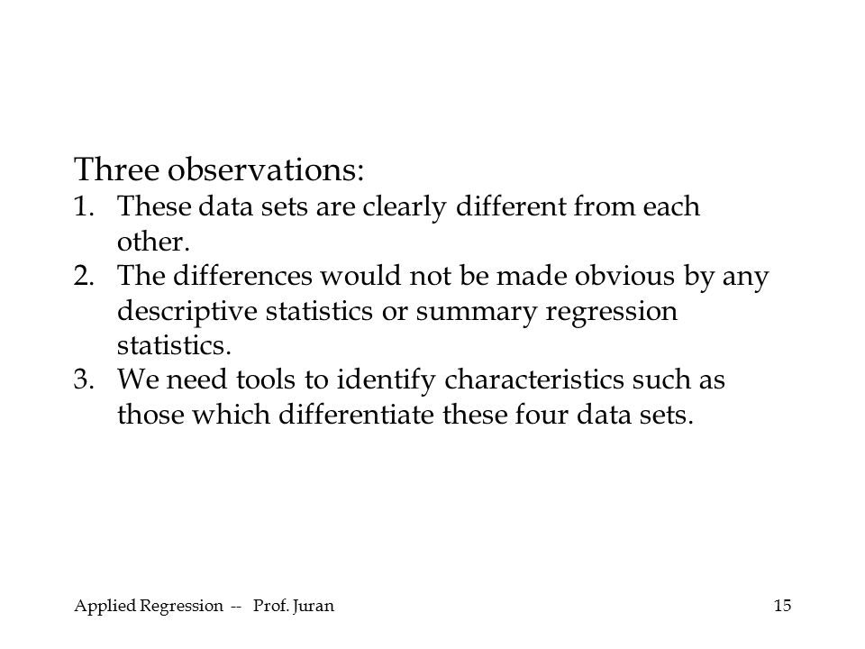 Three observations: These data sets are clearly different from each other.