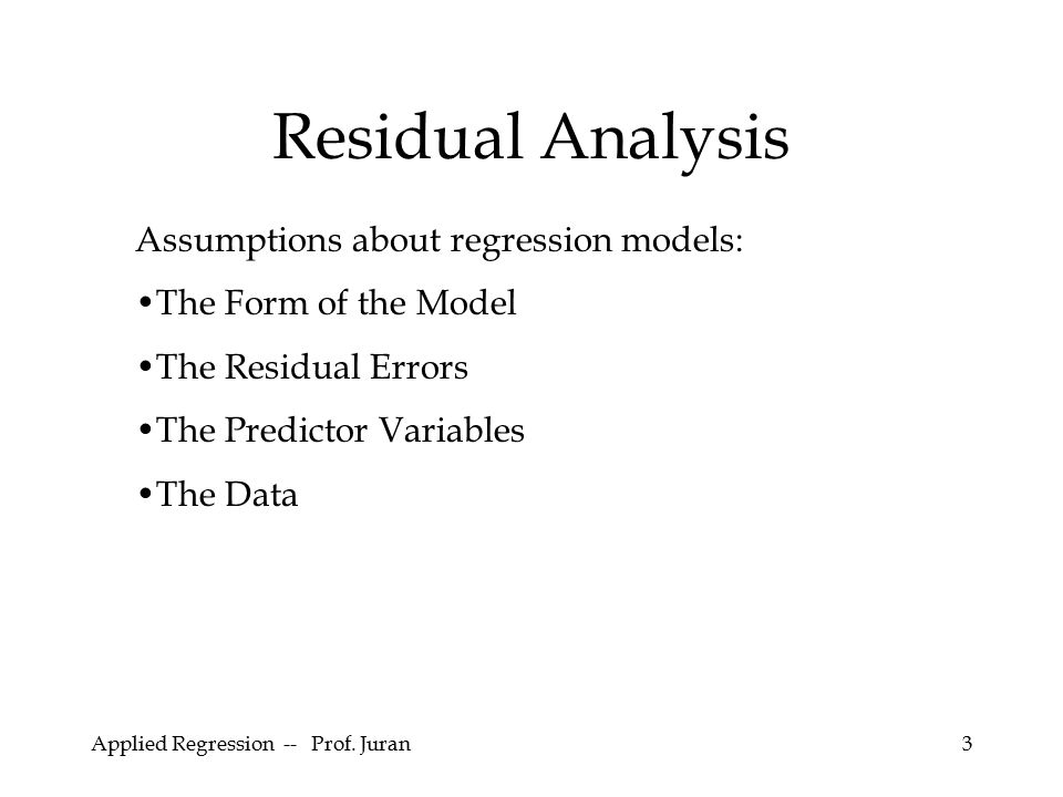 Residual Analysis Assumptions about regression models: