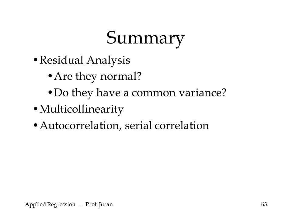 Summary Residual Analysis Are they normal