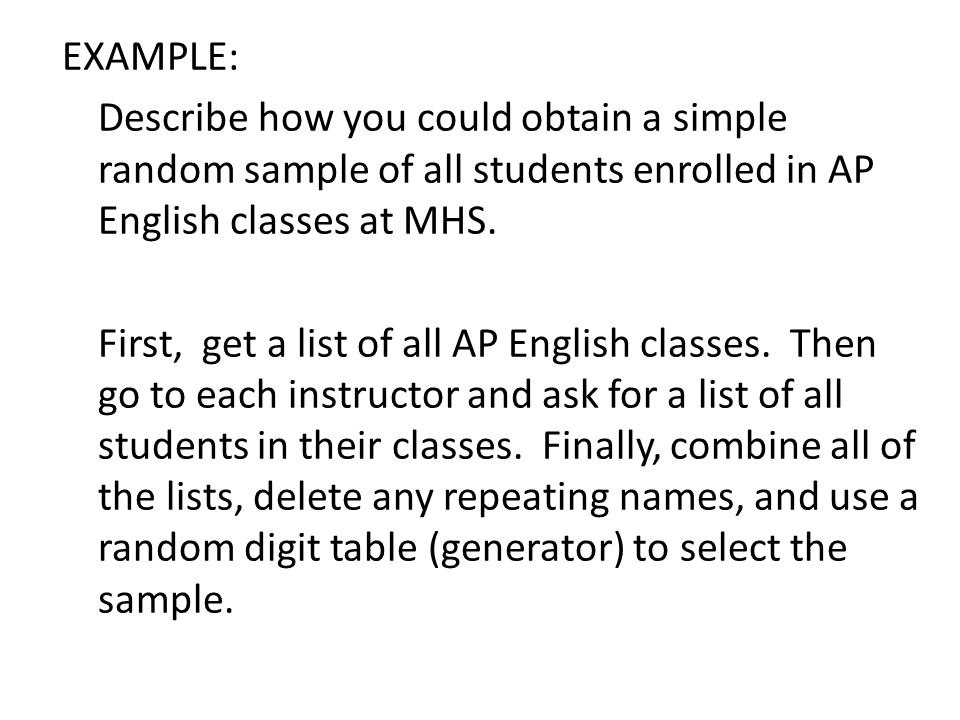 EXAMPLE: Describe how you could obtain a simple random sample of all students enrolled in AP English classes at MHS.