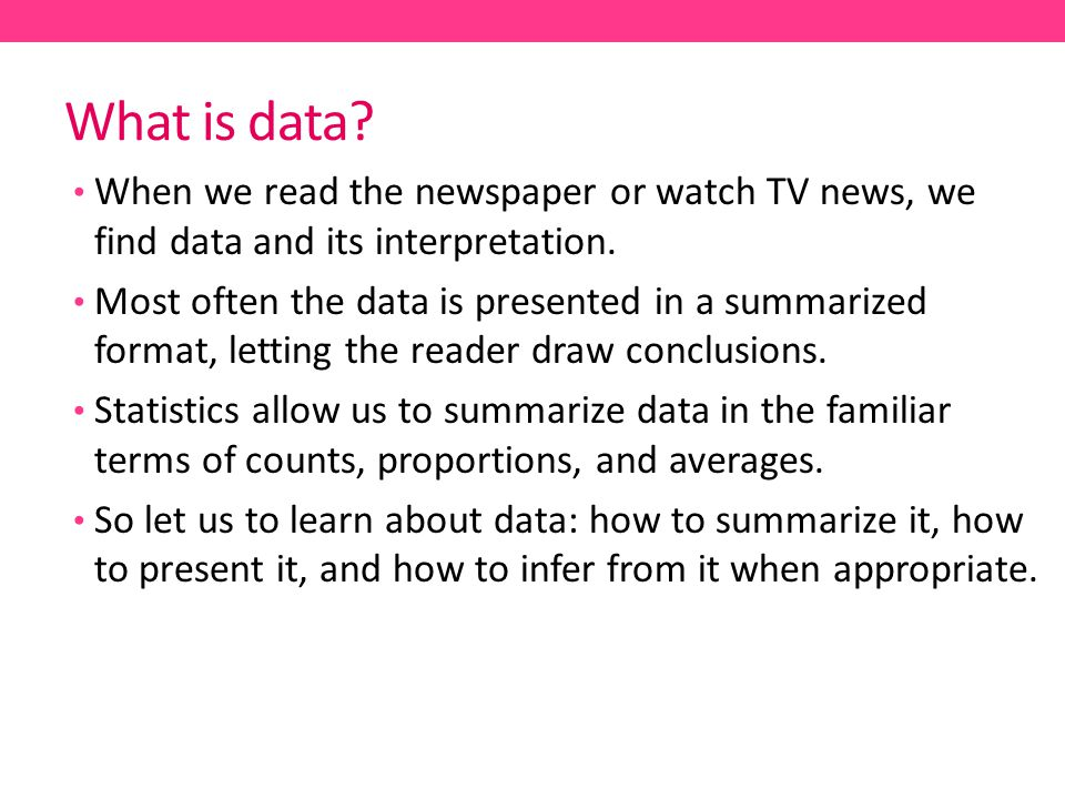 What is data When we read the newspaper or watch TV news, we find data and its interpretation.