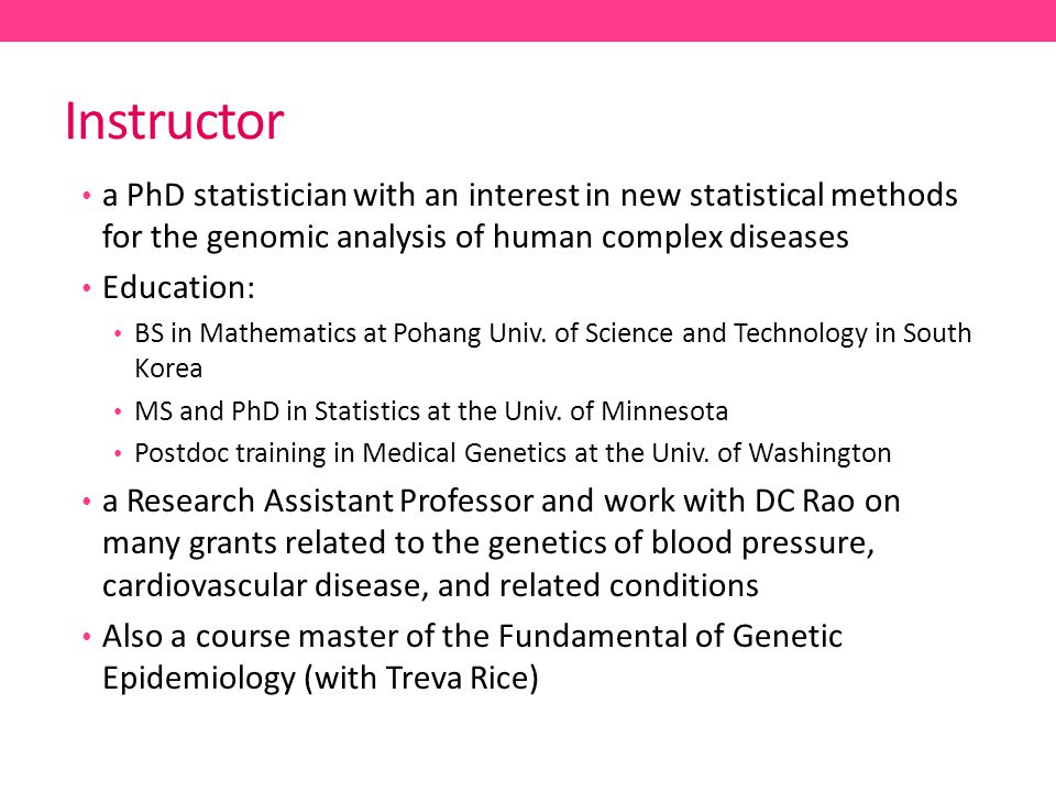Instructor a PhD statistician with an interest in new statistical methods for the genomic analysis of human complex diseases.