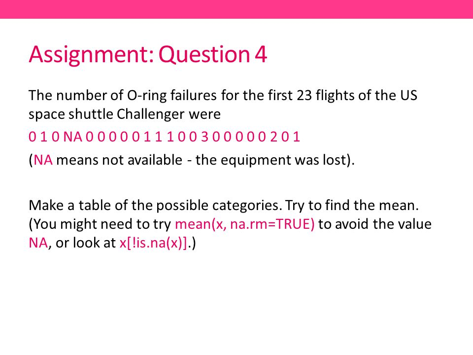 Assignment: Question 4 The number of O-ring failures for the first 23 flights of the US space shuttle Challenger were.