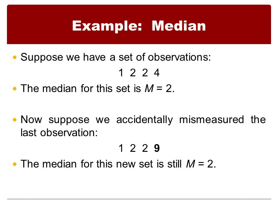 Example: Median Suppose we have a set of observations: 1 2 2 4
