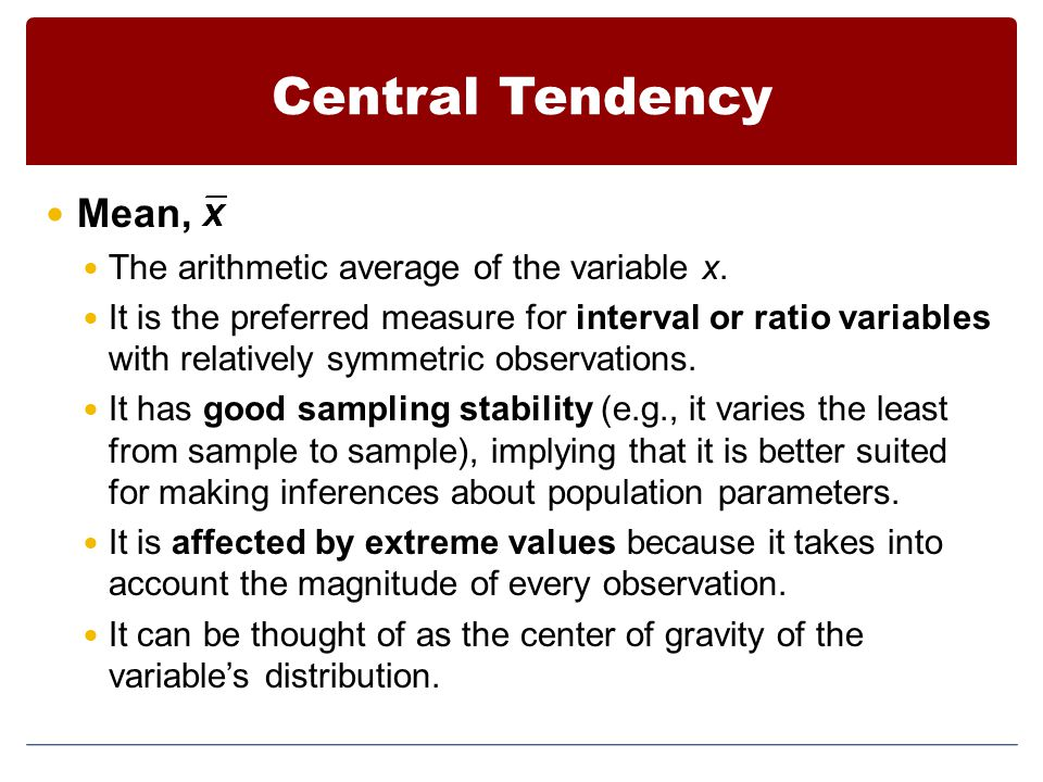 Central Tendency Mean, The arithmetic average of the variable x.