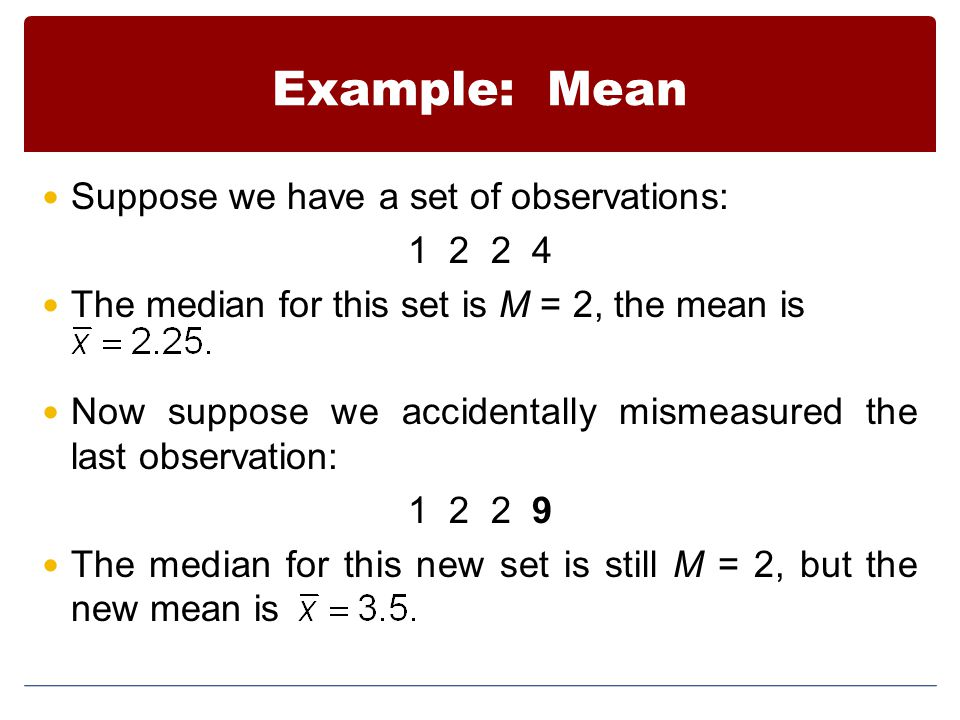 Example: Mean Suppose we have a set of observations: 1 2 2 4