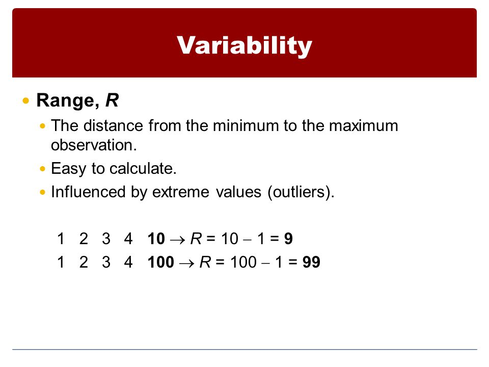 Variability Range, R. The distance from the minimum to the maximum observation. Easy to calculate.