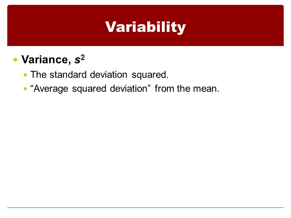 Variability Variance, s2 The standard deviation squared.