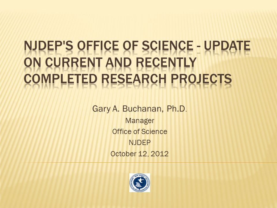 10/12/2012 NJDEP s Office of Science - Update on Current and Recently Completed Research Projects.