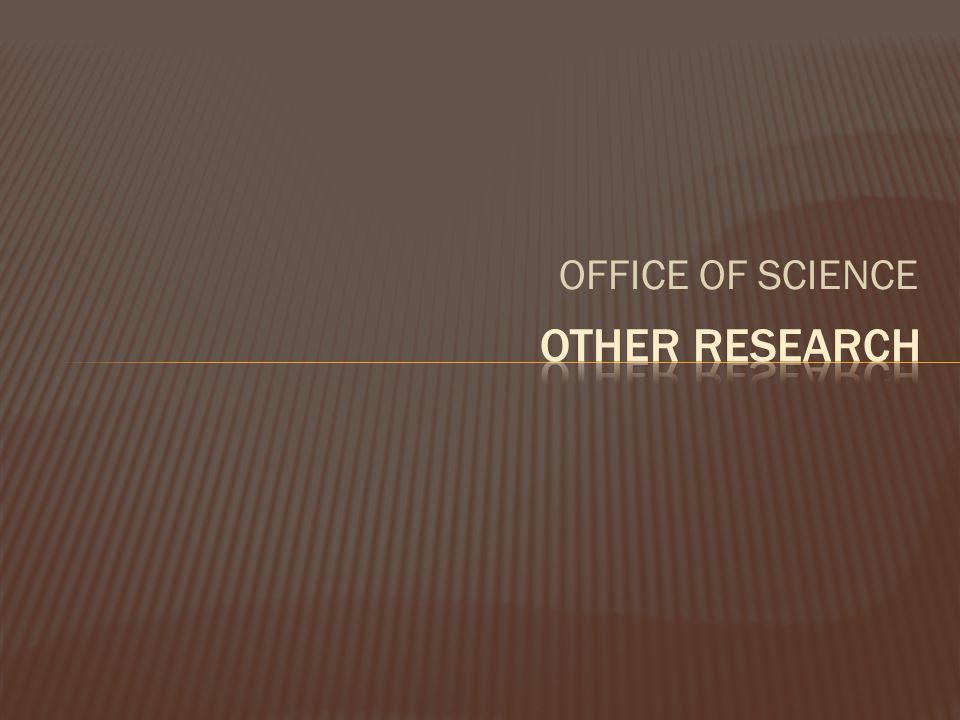OFFICE OF SCIENCE Other research