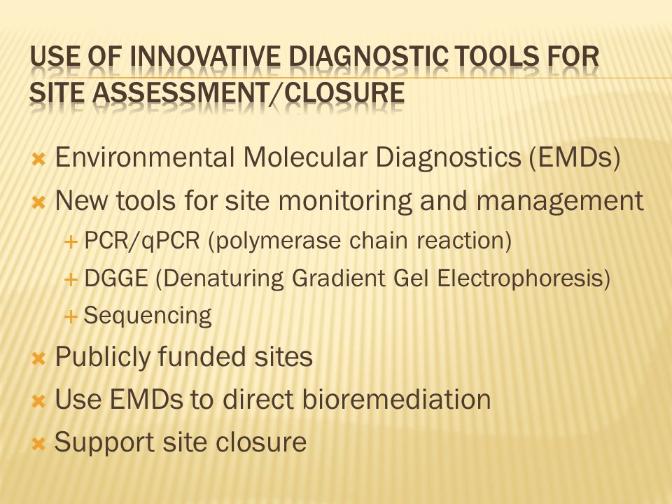 Use of innovative diagnostic tools for site assessment/closure