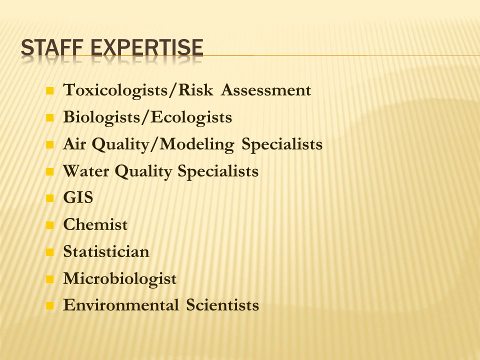 Staff Expertise Toxicologists/Risk Assessment Biologists/Ecologists