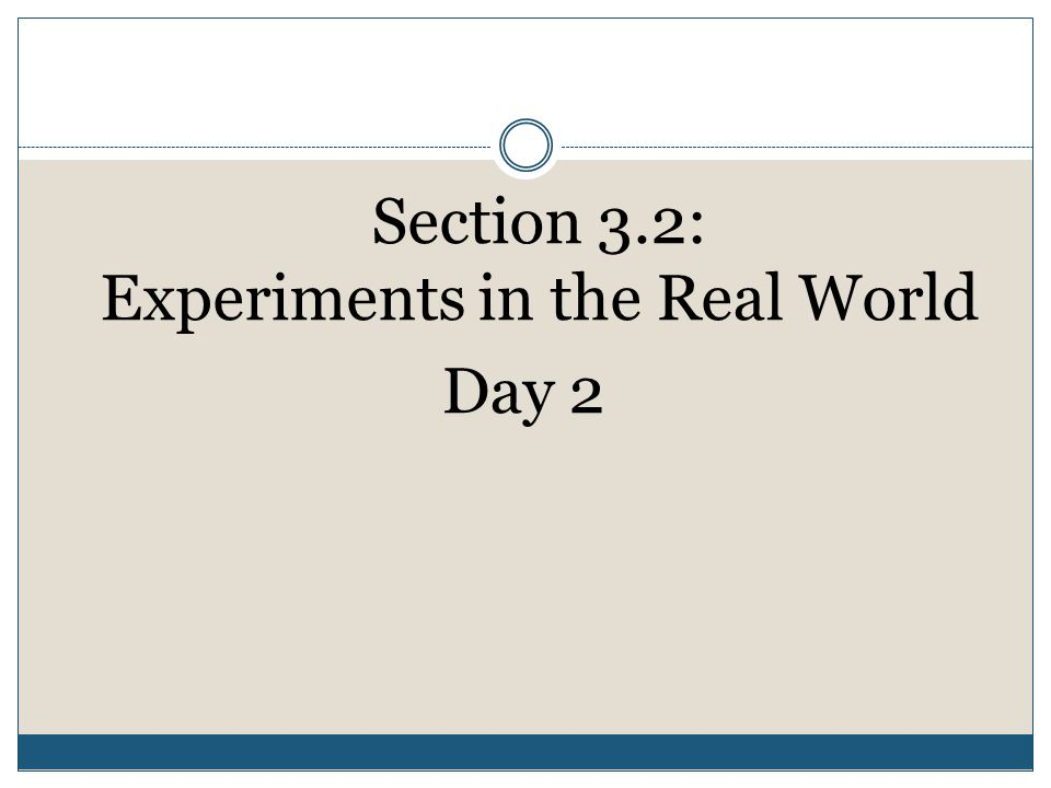 Section 3.2: Experiments in the Real World Day 2