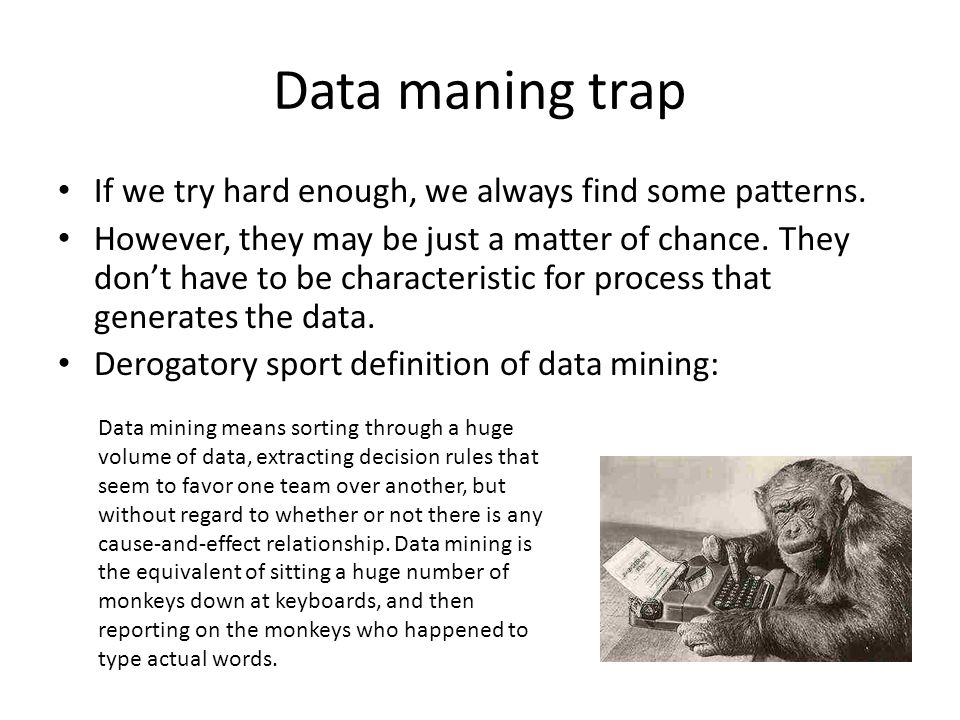 Data maning trap If we try hard enough, we always find some patterns.