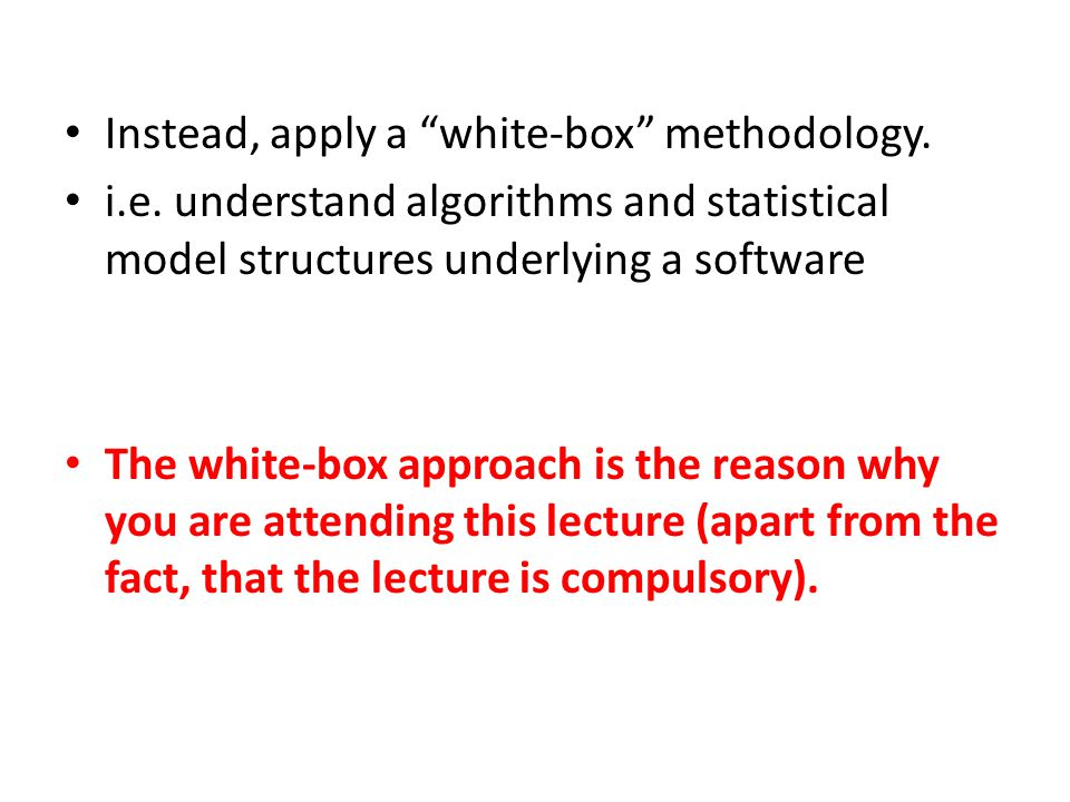 Instead, apply a white-box methodology.