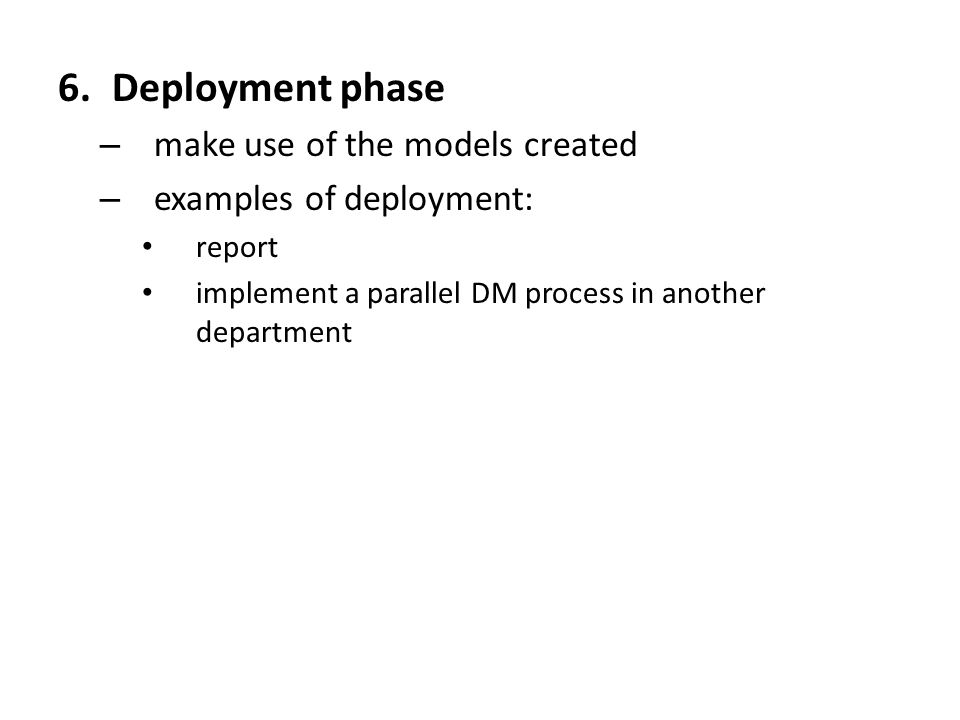 Deployment phase make use of the models created