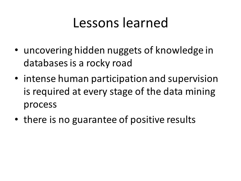 Lessons learned uncovering hidden nuggets of knowledge in databases is a rocky road.