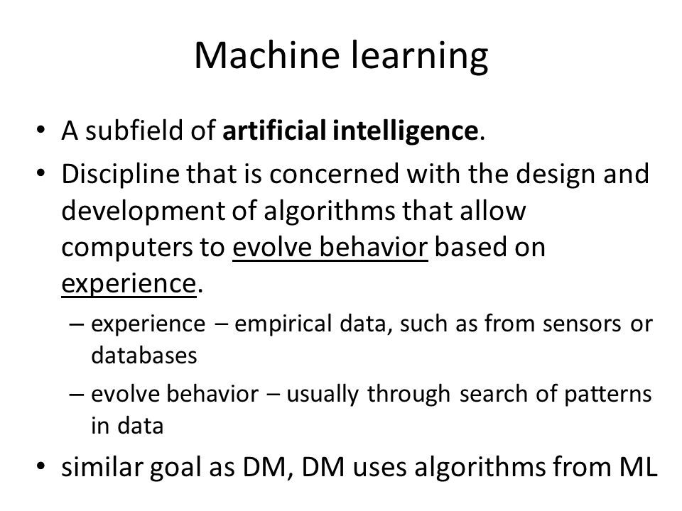 Machine learning A subfield of artificial intelligence.