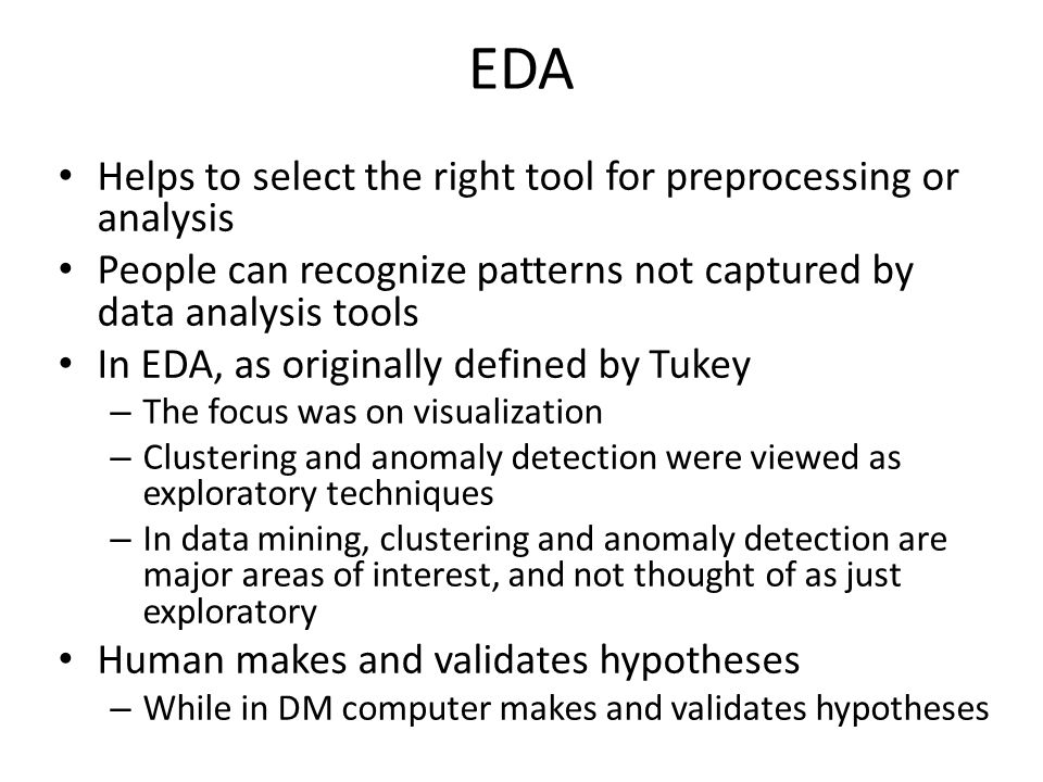 EDA Helps to select the right tool for preprocessing or analysis