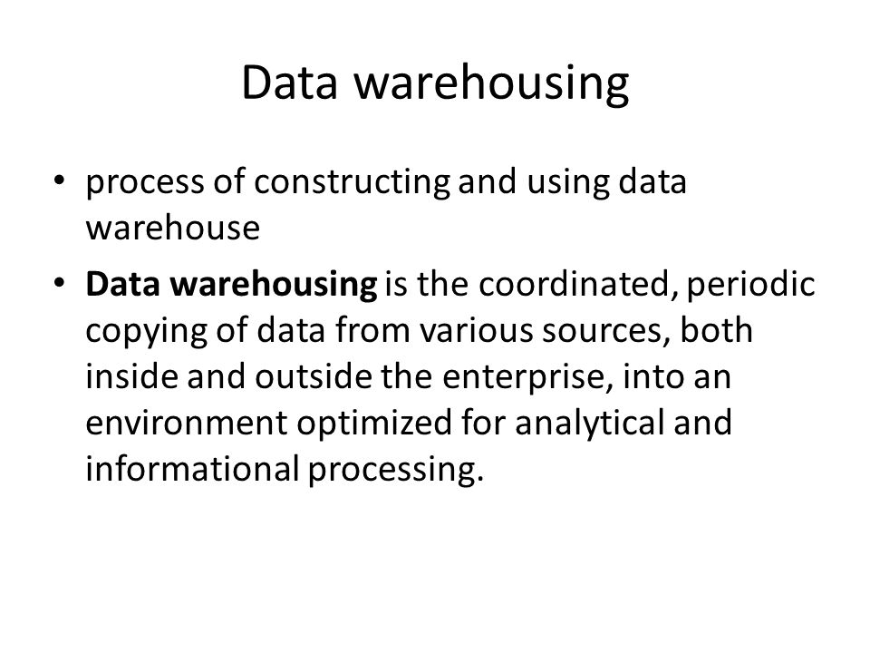 Data warehousing process of constructing and using data warehouse
