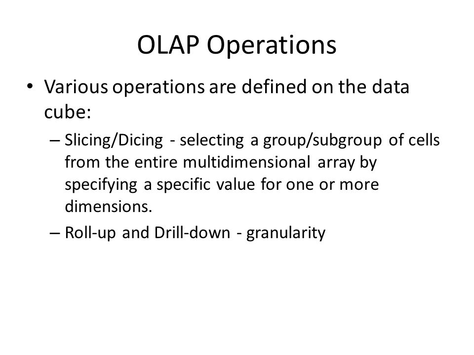 OLAP Operations Various operations are defined on the data cube: