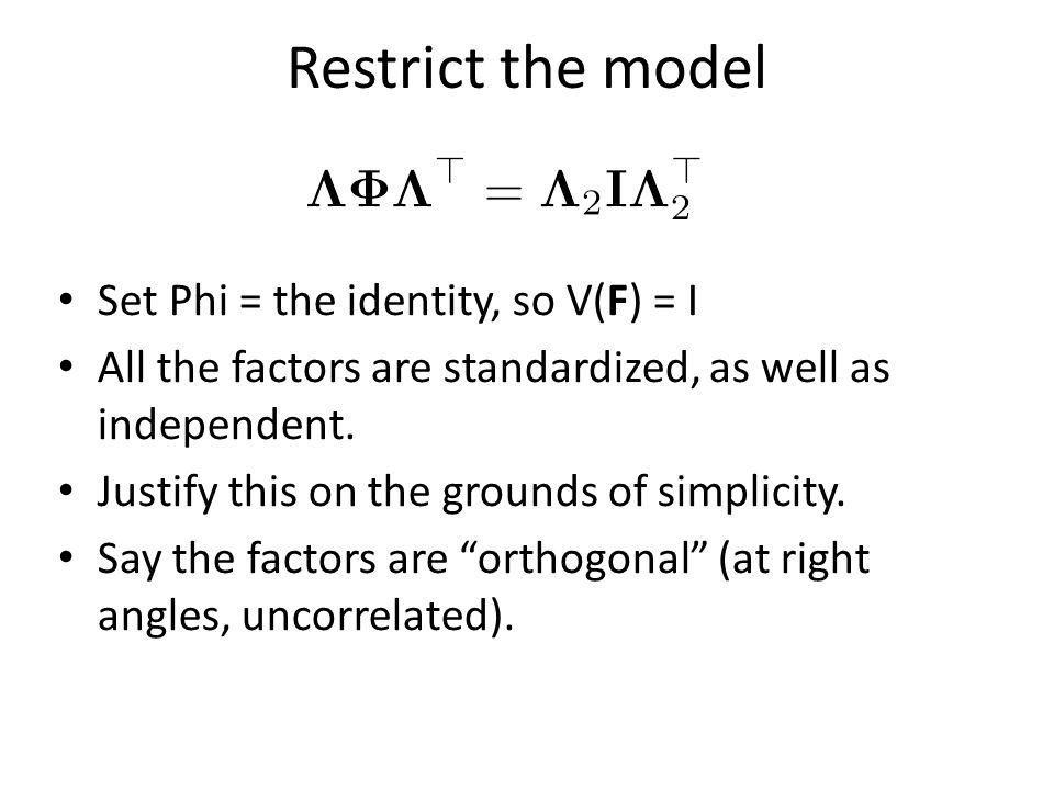 Restrict the model Set Phi = the identity, so V(F) = I