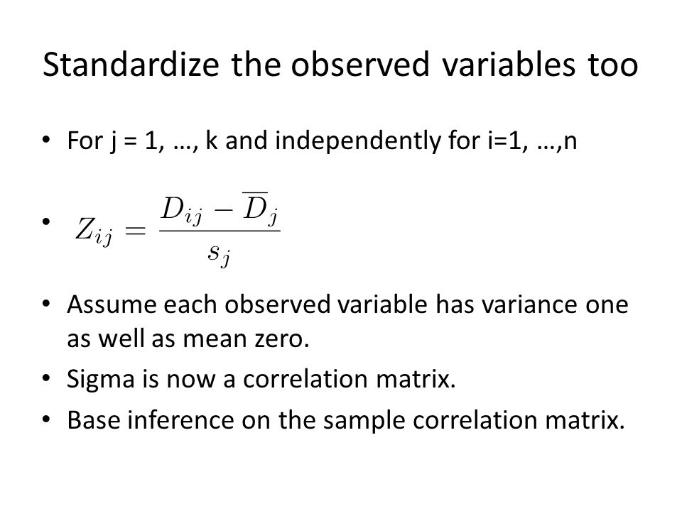 Standardize the observed variables too