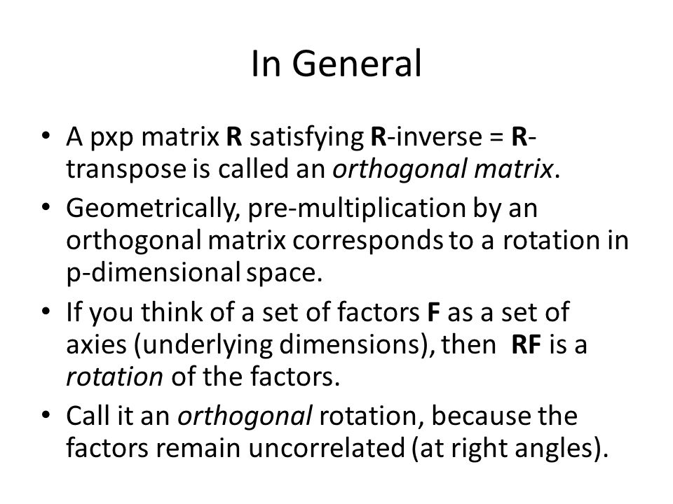 In General A pxp matrix R satisfying R-inverse = R-transpose is called an orthogonal matrix.