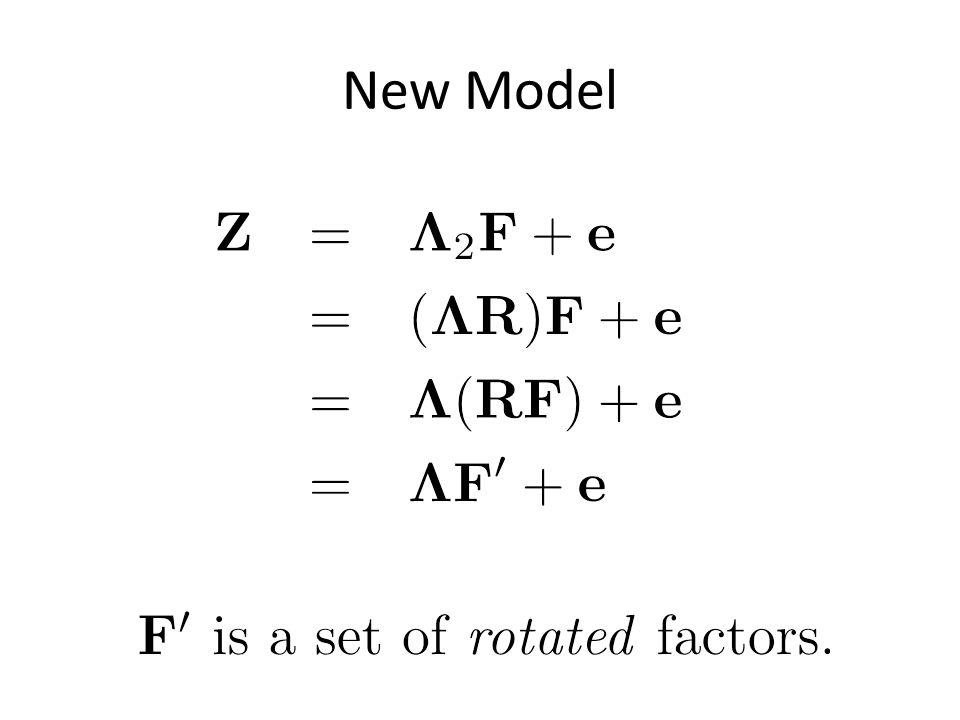 New Model \mathbf{Z} &=& \boldsymbol{\Lambda}_2\mathbf{F}+\mathbf{e} \\ &=& (\boldsymbol{\Lambda}\mathbf{R})\mathbf{F}+\mathbf{e} \\