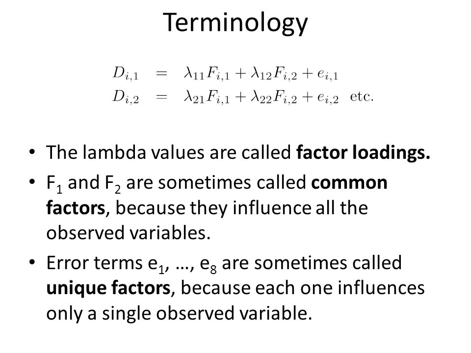 Terminology The lambda values are called factor loadings.