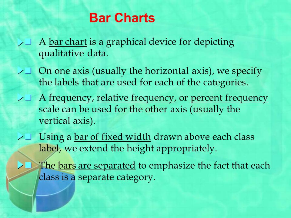 Bar Charts A bar chart is a graphical device for depicting