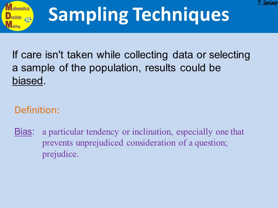 Sampling Techniques T. Serino. If care isn t taken while collecting data or selecting a sample of the population, results could be biased.