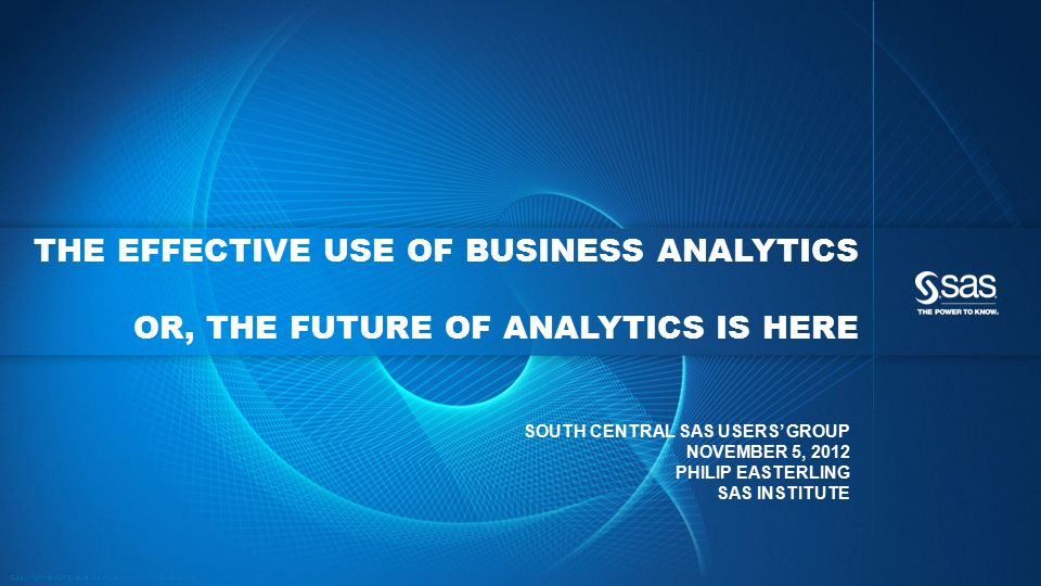 The Effective Use of Business Analytics OR, THE FUTURE OF ANALYTICS IS HERE