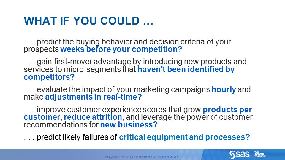 WHAT IF YOU COULD … . . . predict the buying behavior and decision criteria of your prospects weeks before your competition