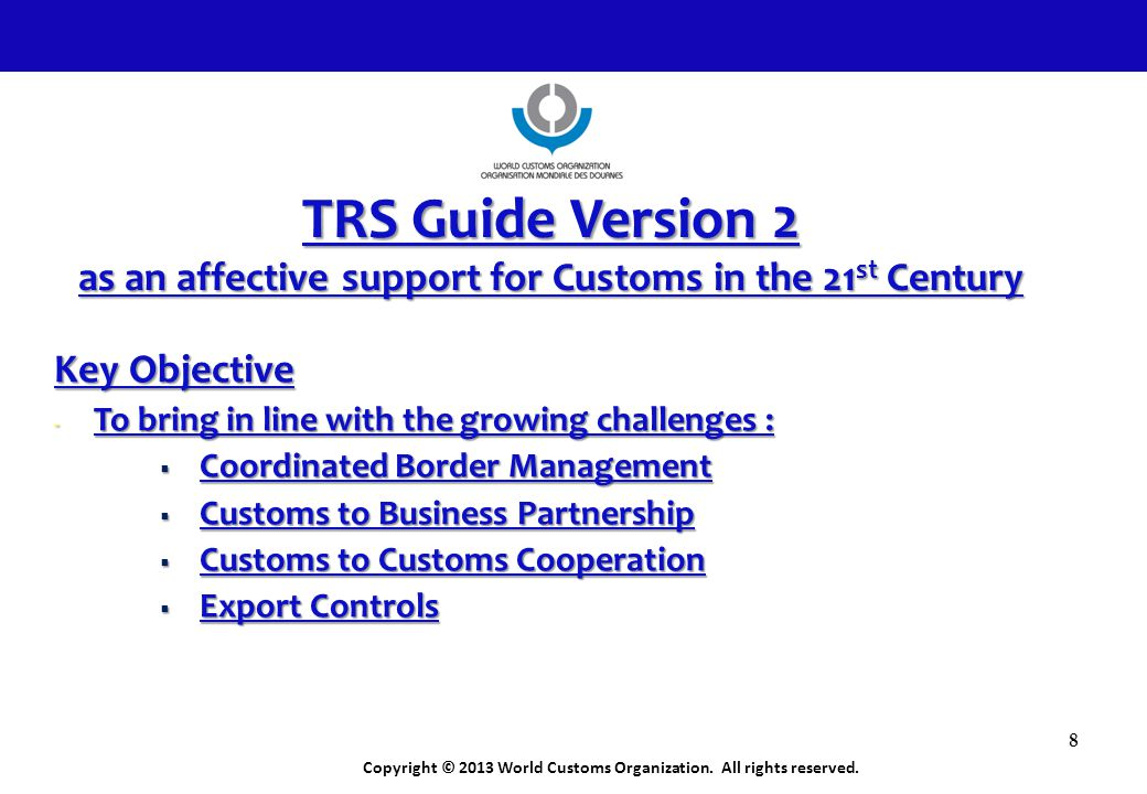 TRS Guide Version 2 as an affective support for Customs in the 21st Century. Key Objective. To bring in line with the growing challenges :