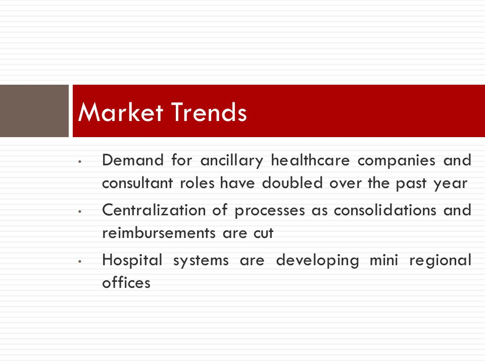 Market Trends Demand for ancillary healthcare companies and consultant roles have doubled over the past year.