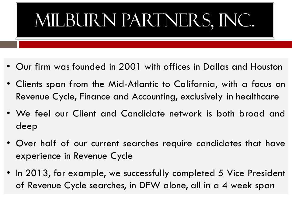 Milburn Partners, Inc. Our firm was founded in 2001 with offices in Dallas and Houston.