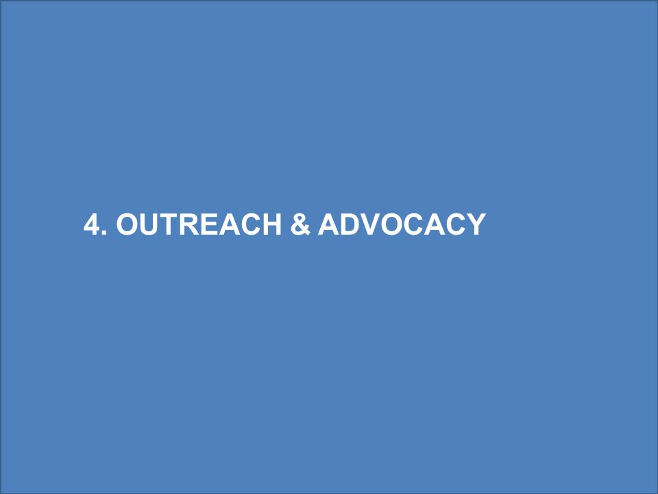 4. OUTREACH & ADVOCACY