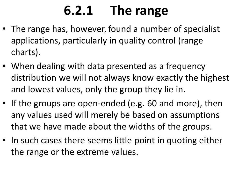 6.2.1 The range The range has, however, found a number of specialist applications, particularly in quality control (range charts).