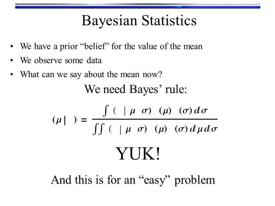 YUK! Bayesian Statistics We need Bayes' rule: