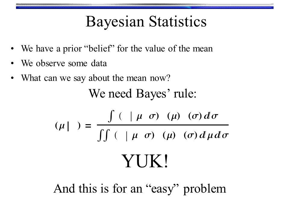 YUK! Bayesian Statistics We need Bayes' rule: