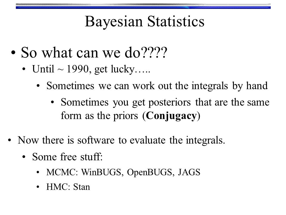 Bayesian Statistics So what can we do Until ~ 1990, get lucky…..