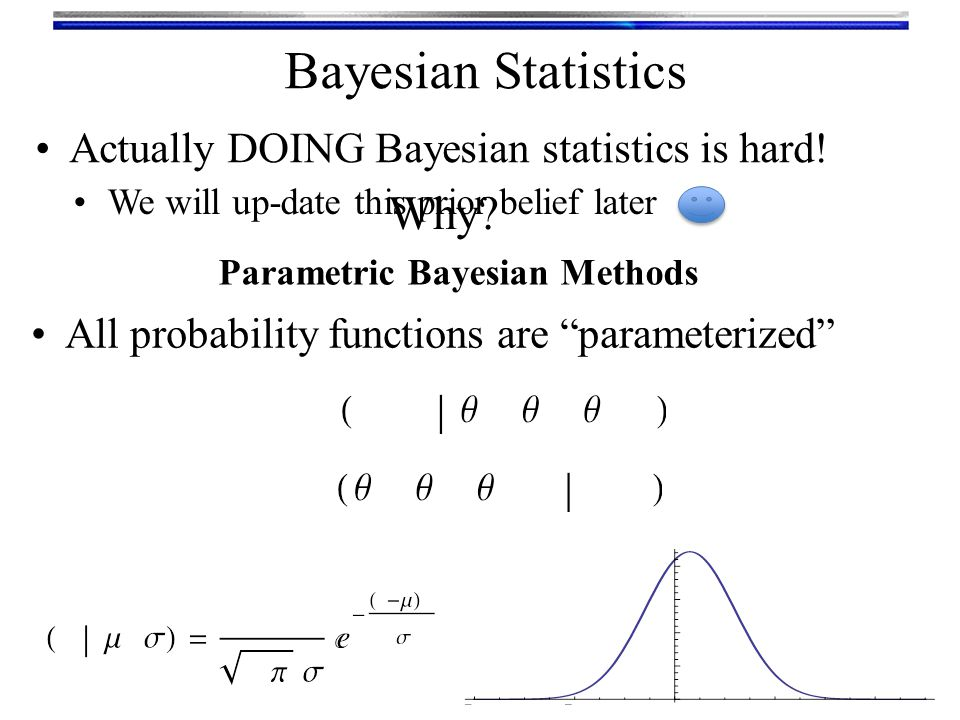Bayesian Statistics Why Actually DOING Bayesian statistics is hard!