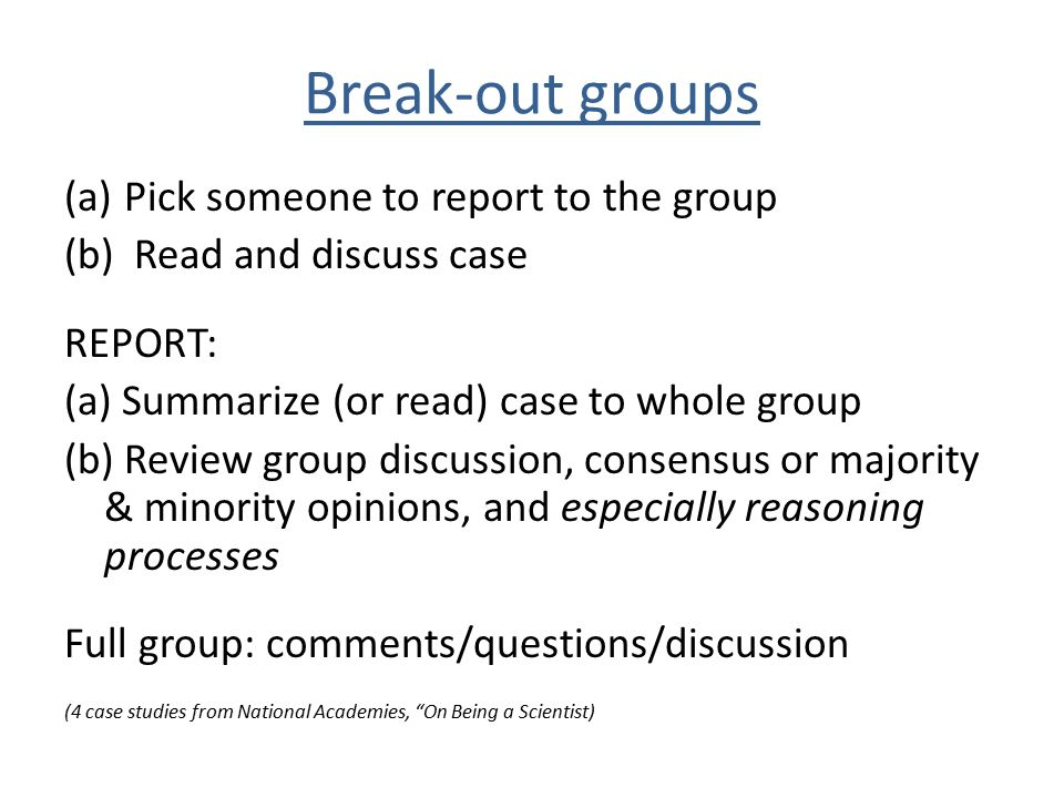 Break-out groups Pick someone to report to the group
