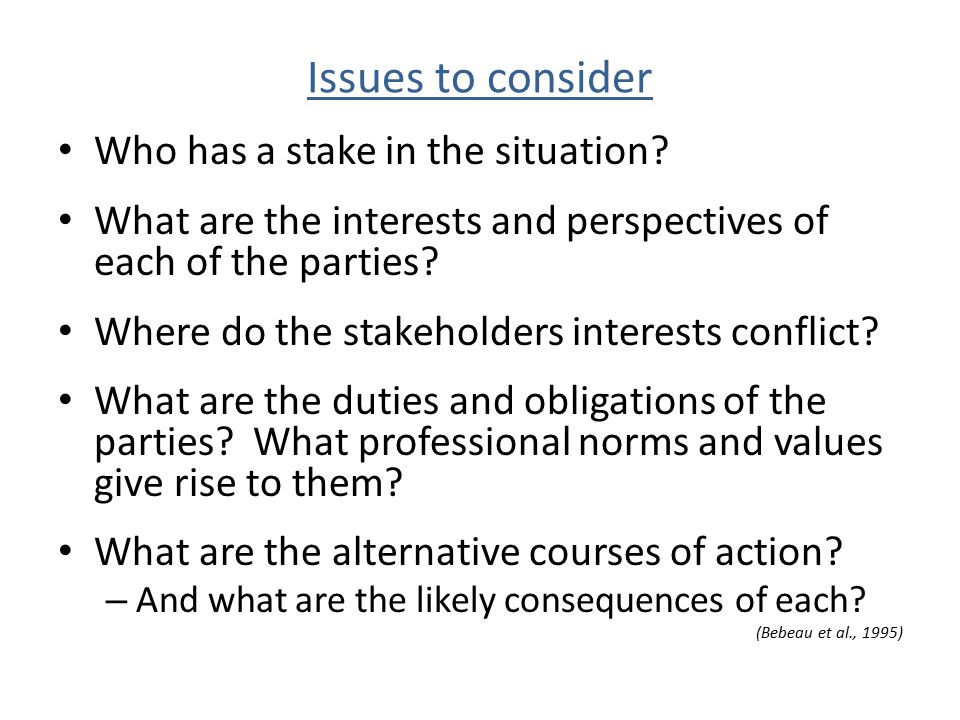 Issues to consider Who has a stake in the situation