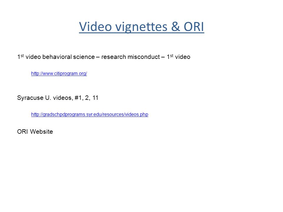 Video vignettes & ORI 1st video behavioral science – research misconduct – 1st video. http://www.citiprogram.org/