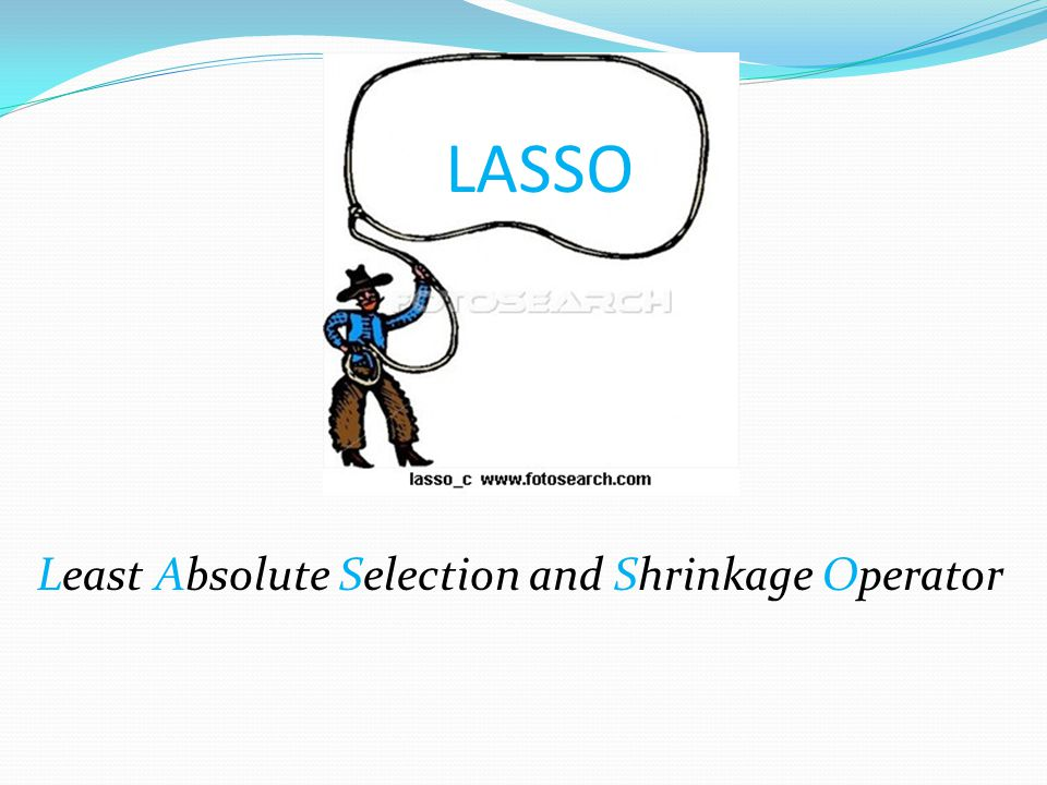 LASSO Least Absolute Selection and Shrinkage Operator