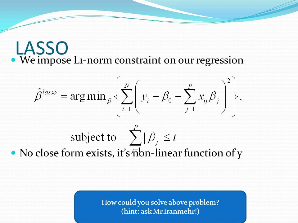 LASSO We impose L1-norm constraint on our regression