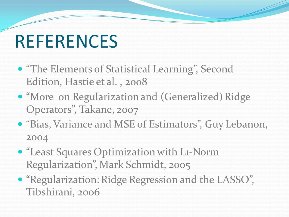 REFERENCES The Elements of Statistical Learning , Second Edition, Hastie et al. , 2008.